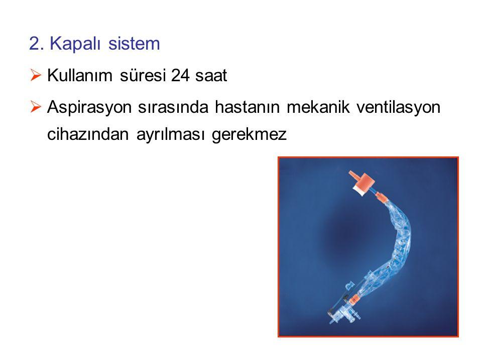 2. Kapalı sistem  Kullanım süresi 24 saat  Aspirasyon sırasında hastanın mekanik ventilasyon cihazından ayrılması gerekmez