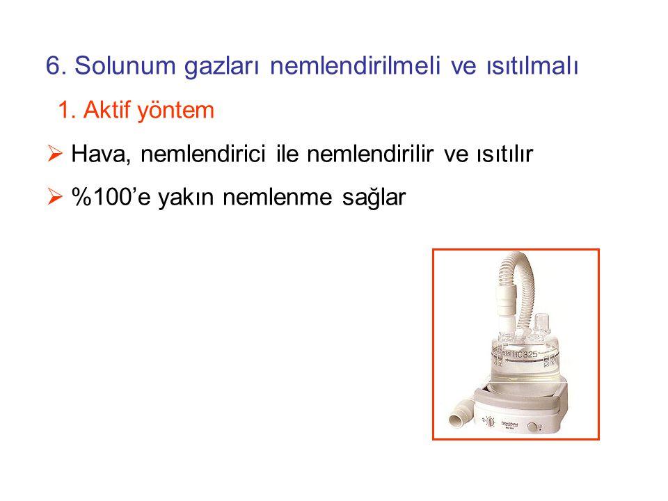 6.Solunum gazları nemlendirilmeli ve ısıtılmalı 1.