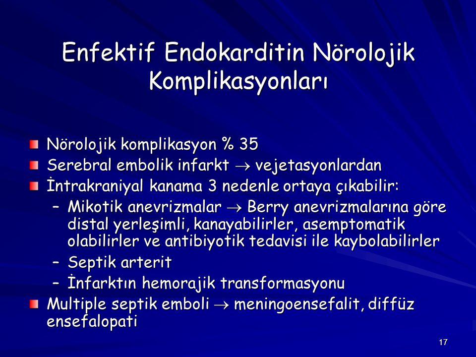 17 Enfektif Endokarditin Nörolojik Komplikasyonları Nörolojik komplikasyon % 35 Serebral embolik infarkt  vejetasyonlardan İntrakraniyal kanama 3 ned
