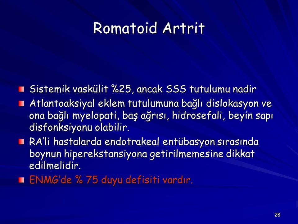 28 Romatoid Artrit Sistemik vaskülit %25, ancak SSS tutulumu nadir Atlantoaksiyal eklem tutulumuna bağlı dislokasyon ve ona bağlı myelopati, baş ağrıs