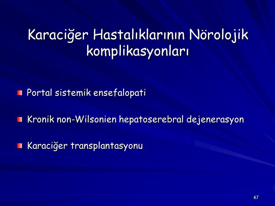 47 Karaciğer Hastalıklarının Nörolojik komplikasyonları Portal sistemik ensefalopati Kronik non-Wilsonien hepatoserebral dejenerasyon Karaciğer transp