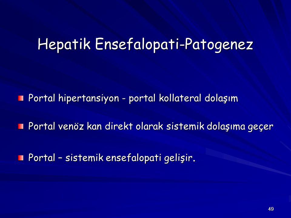 49 Hepatik Ensefalopati-Patogenez Portal hipertansiyon - portal kollateral dolaşım Portal venöz kan direkt olarak sistemik dolaşıma geçer Portal – sis