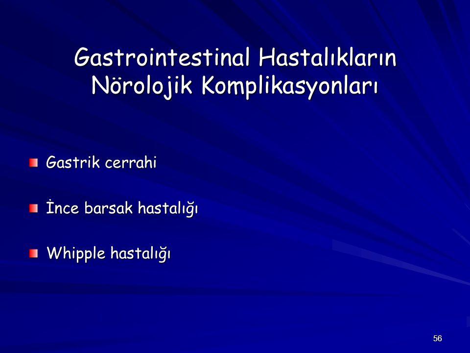 56 Gastrointestinal Hastalıkların Nörolojik Komplikasyonları Gastrik cerrahi İnce barsak hastalığı Whipple hastalığı