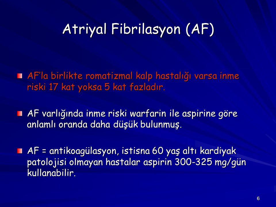 6 Atriyal Fibrilasyon (AF) AF'la birlikte romatizmal kalp hastalığı varsa inme riski 17 kat yoksa 5 kat fazladır. AF varlığında inme riski warfarin il