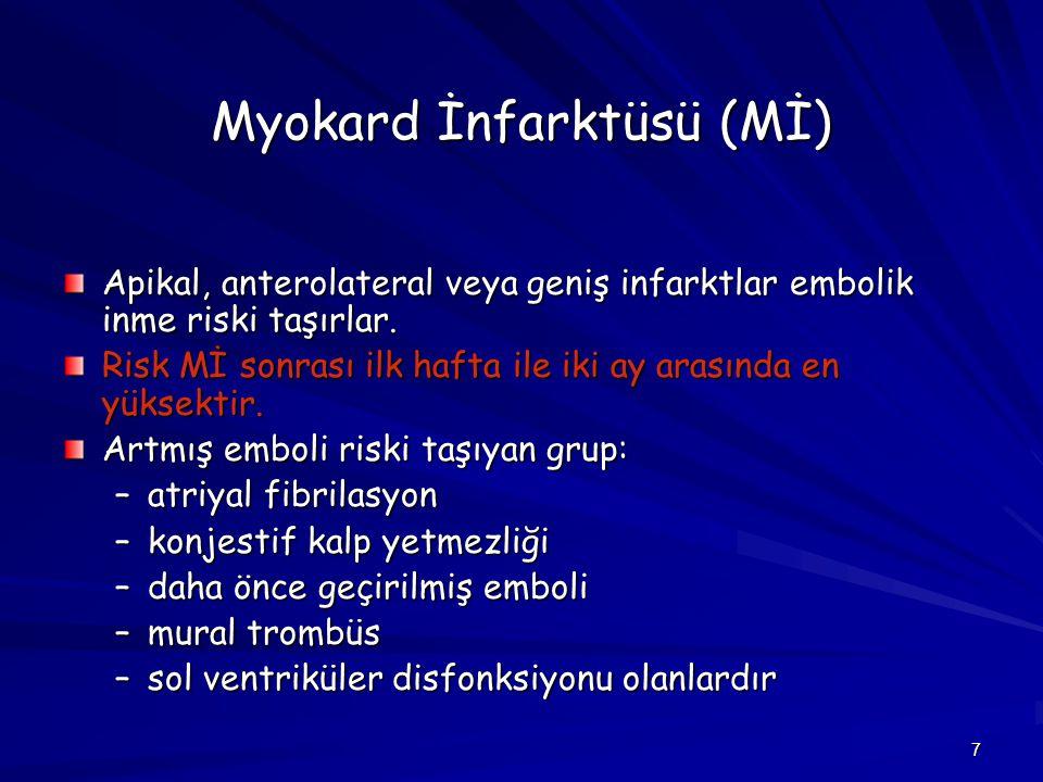 7 Myokard İnfarktüsü (Mİ) Apikal, anterolateral veya geniş infarktlar embolik inme riski taşırlar. Risk Mİ sonrası ilk hafta ile iki ay arasında en yü