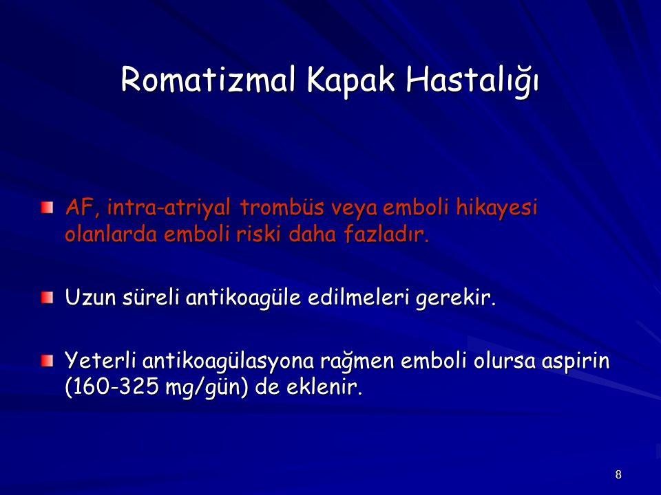 8 Romatizmal Kapak Hastalığı AF, intra-atriyal trombüs veya emboli hikayesi olanlarda emboli riski daha fazladır. Uzun süreli antikoagüle edilmeleri g