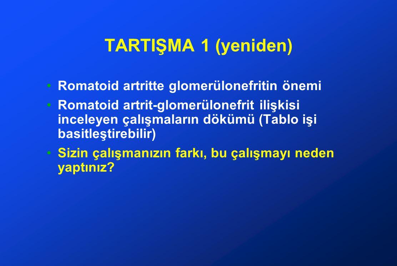 TARTIŞMA 5 Bulduğunuz sonucun yeniden vurgulanması ve önemi Romatoid artritte glomerülonefrit nadir olmayan bir durumdur Erkek cinsiyet glomerülonefrit için bir risk faktörüdür