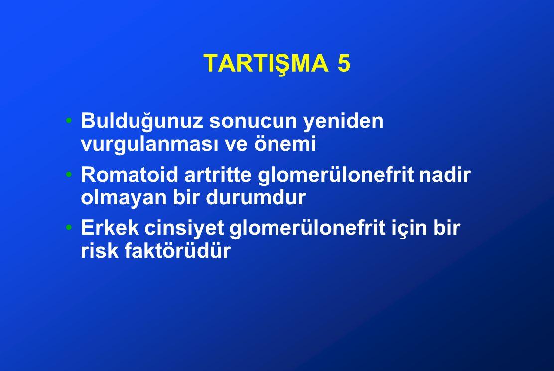 TARTIŞMA 6 Daha önce akciğer tutulumu ve GN ilişkisi araştırılmamıştır (yine çalışmanızın farkı) Romatoid artritte akciğer tutulumu ve GN sıklıkla birlikte bulunur, bunun önemi ne olabilir Romatoid artritte GN ve akciğer tutulumu aynı mekanizma ile gelişebilir