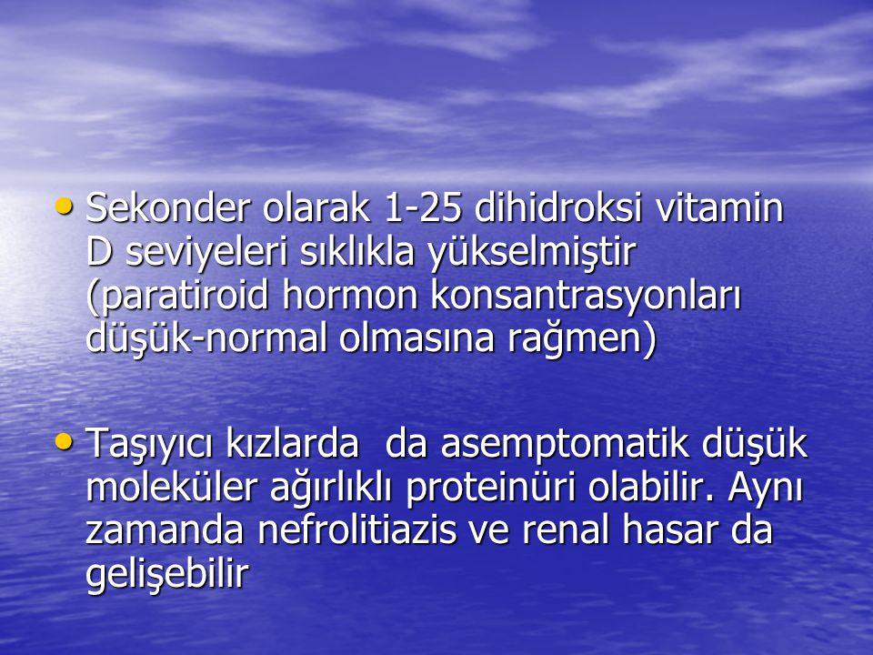 Sekonder olarak 1-25 dihidroksi vitamin D seviyeleri sıklıkla yükselmiştir (paratiroid hormon konsantrasyonları düşük-normal olmasına rağmen) Sekonder