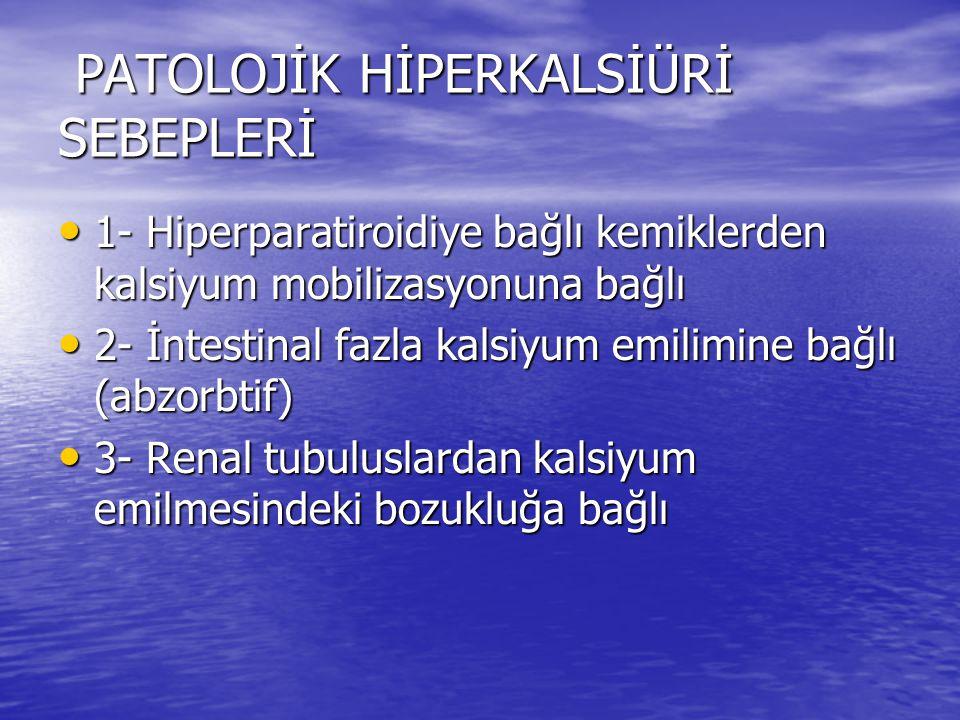 PATOLOJİK HİPERKALSİÜRİ SEBEPLERİ PATOLOJİK HİPERKALSİÜRİ SEBEPLERİ 1- Hiperparatiroidiye bağlı kemiklerden kalsiyum mobilizasyonuna bağlı 1- Hiperpar