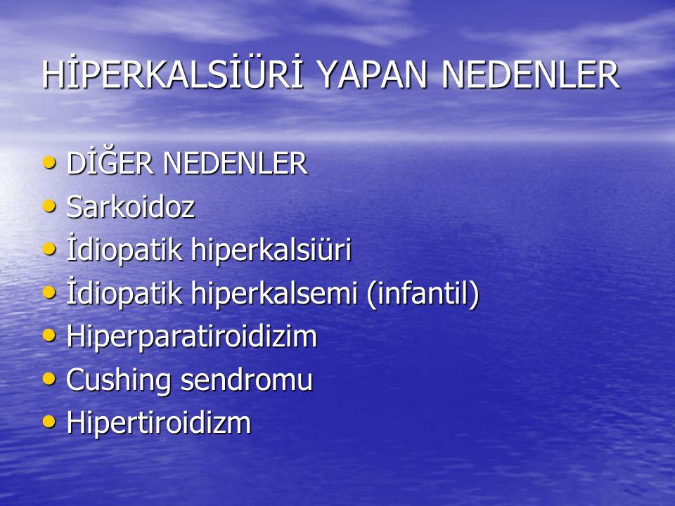 HİPERKALSİÜRİ YAPAN NEDENLER DİĞER NEDENLER DİĞER NEDENLER Sarkoidoz Sarkoidoz İdiopatik hiperkalsiüri İdiopatik hiperkalsiüri İdiopatik hiperkalsemi