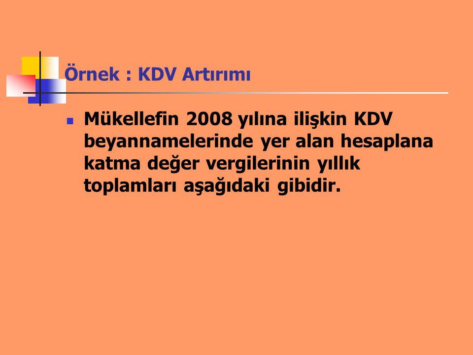 Örnek : KDV Artırımı Mükellefin 2008 yılına ilişkin KDV beyannamelerinde yer alan hesaplana katma değer vergilerinin yıllık toplamları aşağıdaki gibid