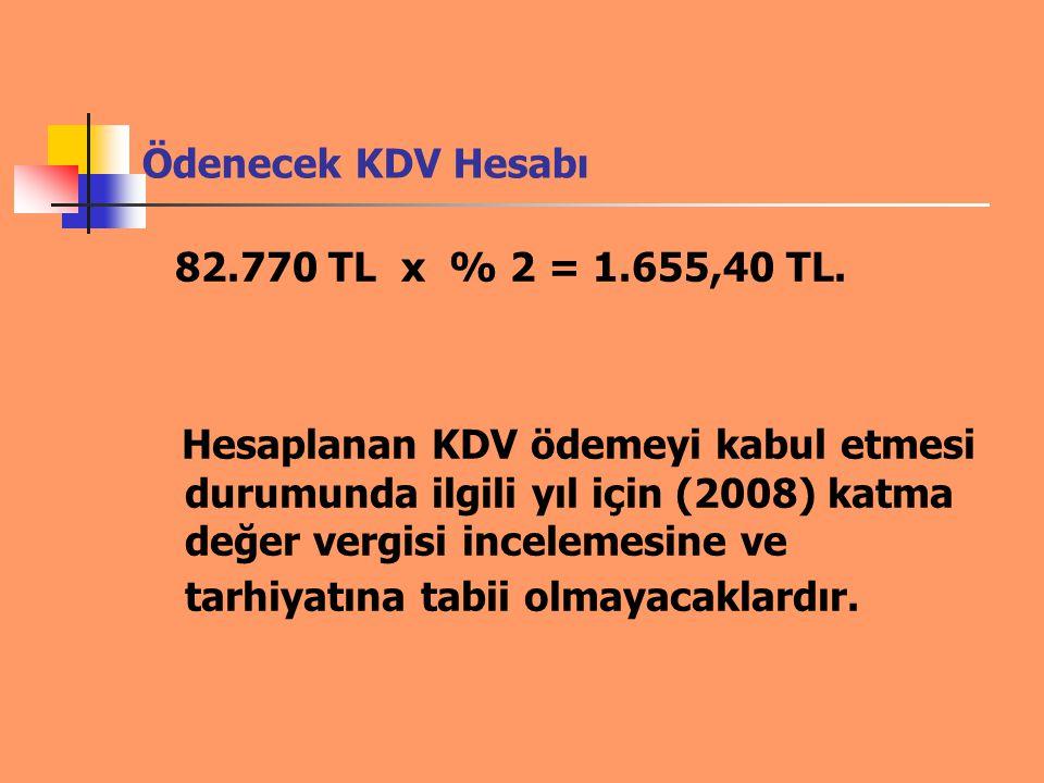 Ödenecek KDV Hesabı 82.770 TL x % 2 = 1.655,40 TL. Hesaplanan KDV ödemeyi kabul etmesi durumunda ilgili yıl için (2008) katma değer vergisi incelemesi
