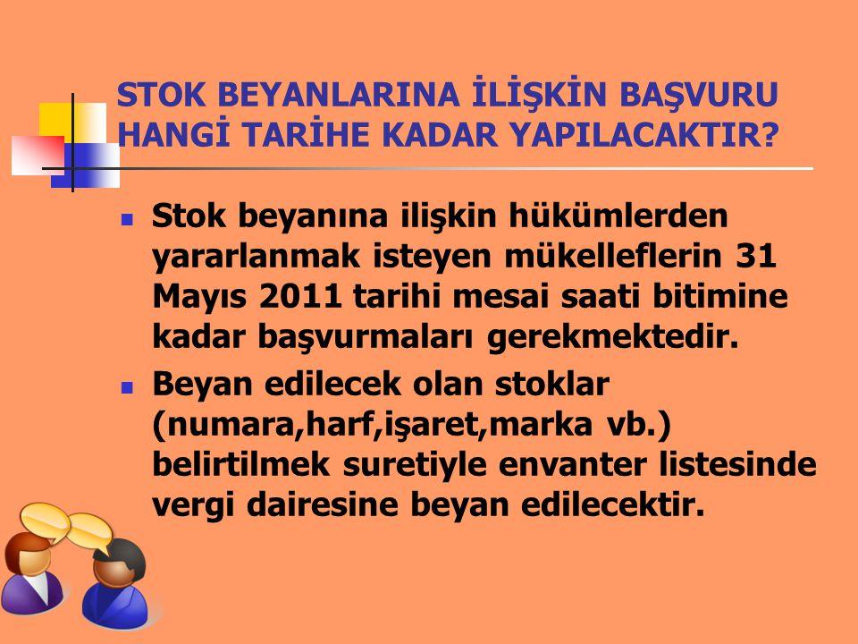 STOK BEYANLARINA İLİŞKİN BAŞVURU HANGİ TARİHE KADAR YAPILACAKTIR? Stok beyanına ilişkin hükümlerden yararlanmak isteyen mükelleflerin 31 Mayıs 2011 ta