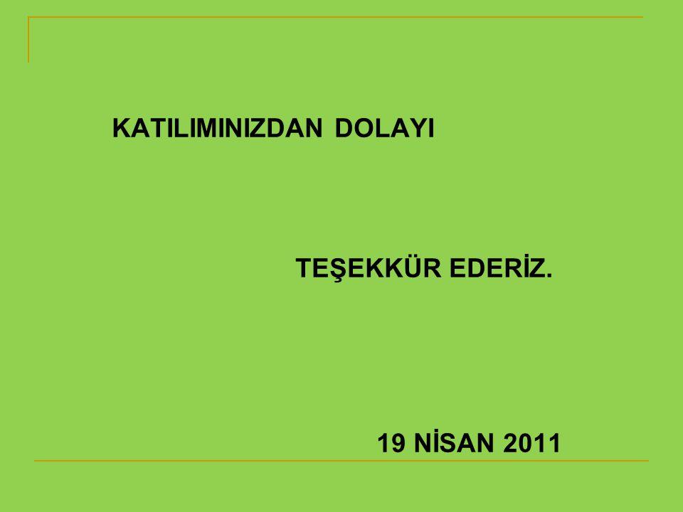 KATILIMINIZDAN DOLAYI TEŞEKKÜR EDERİZ. 19 NİSAN 2011