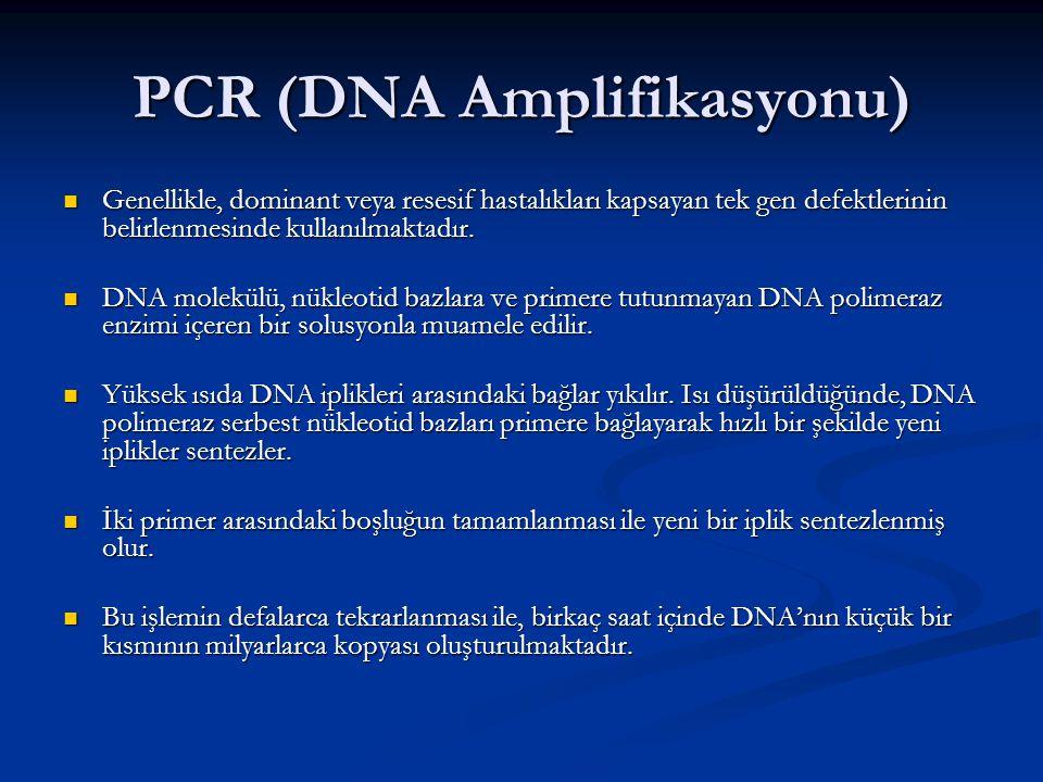 PCR (DNA Amplifikasyonu) Genellikle, dominant veya resesif hastalıkları kapsayan tek gen defektlerinin belirlenmesinde kullanılmaktadır. Genellikle, d