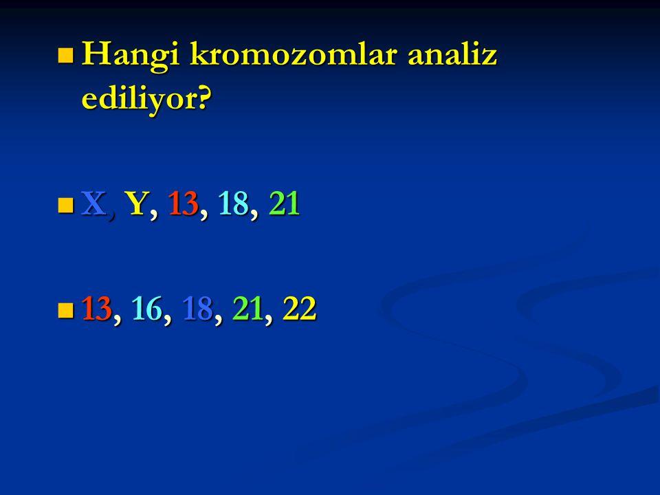Hangi kromozomlar analiz ediliyor? Hangi kromozomlar analiz ediliyor? X, Y, 13, 18, 21 X, Y, 13, 18, 21 13, 16, 18, 21, 22 13, 16, 18, 21, 22
