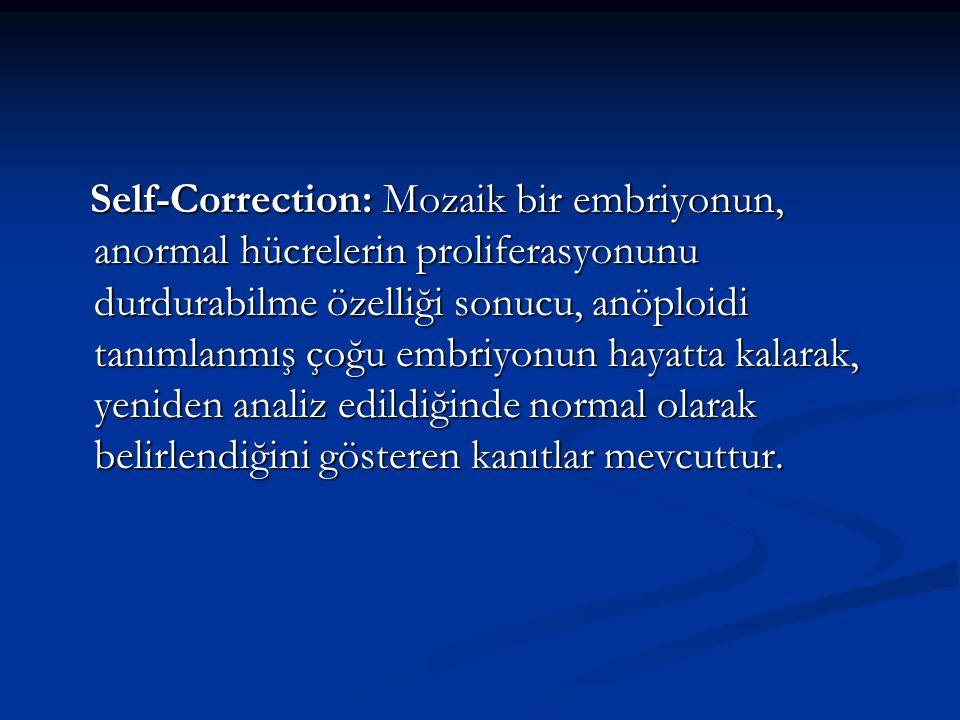 Self-Correction: Mozaik bir embriyonun, anormal hücrelerin proliferasyonunu durdurabilme özelliği sonucu, anöploidi tanımlanmış çoğu embriyonun hayatt