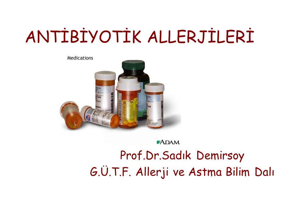 ANTİBİYOTİK ALLERJİLERİ Prof.Dr.Sadık Demirsoy G.Ü.T.F. Allerji ve Astma Bilim Dalı