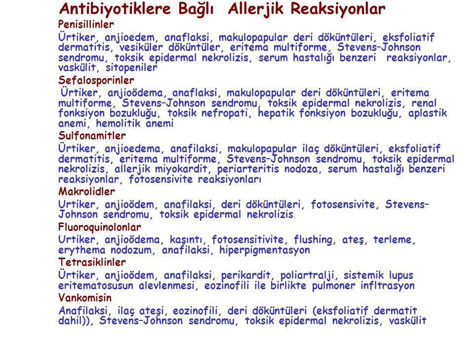 Antibiyotiklere Bağlı Allerjik Reaksiyonlar Penisillinler Ürtiker, anjioedem, anaflaksi, makulopapular deri döküntüleri, eksfoliatif dermatitis, vesik