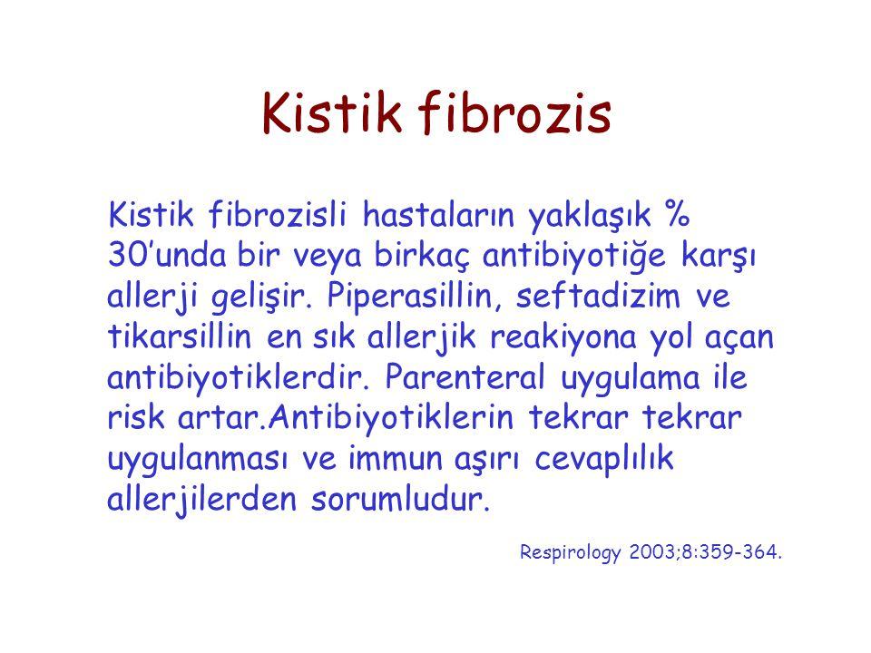 Kistik fibrozis Kistik fibrozisli hastaların yaklaşık % 30'unda bir veya birkaç antibiyotiğe karşı allerji gelişir. Piperasillin, seftadizim ve tikars