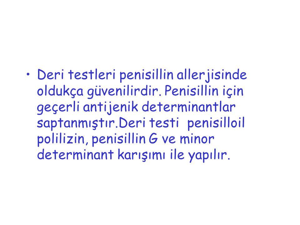 Deri testleri penisillin allerjisinde oldukça güvenilirdir. Penisillin için geçerli antijenik determinantlar saptanmıştır.Deri testi penisilloil polil