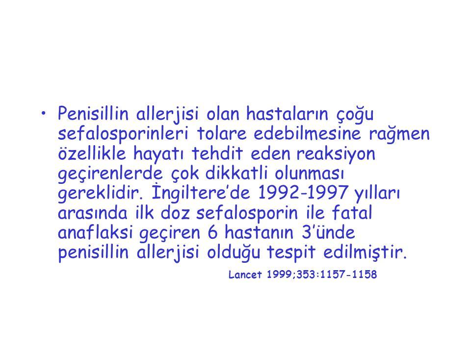 Penisillin allerjisi olan hastaların çoğu sefalosporinleri tolare edebilmesine rağmen özellikle hayatı tehdit eden reaksiyon geçirenlerde çok dikkatli