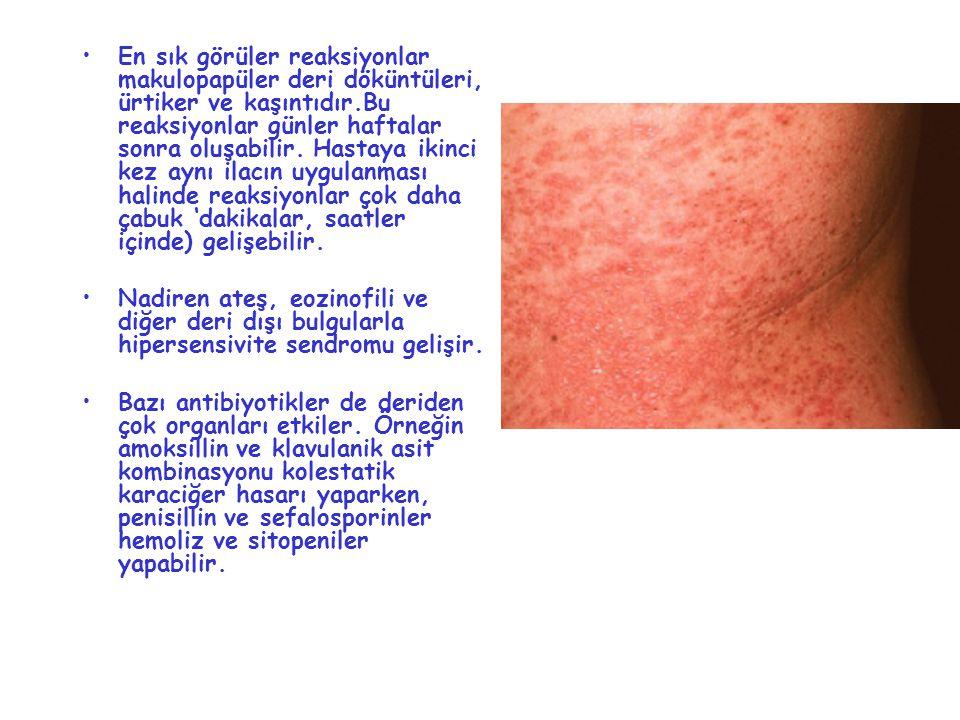 En sık görüler reaksiyonlar makulopapüler deri döküntüleri, ürtiker ve kaşıntıdır.Bu reaksiyonlar günler haftalar sonra oluşabilir. Hastaya ikinci kez