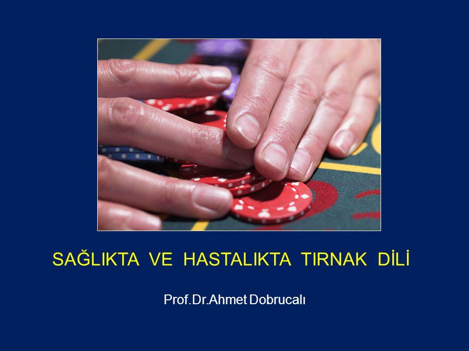 SAĞLIKTA VE HASTALIKTA TIRNAK DİLİ Prof.Dr.Ahmet Dobrucalı