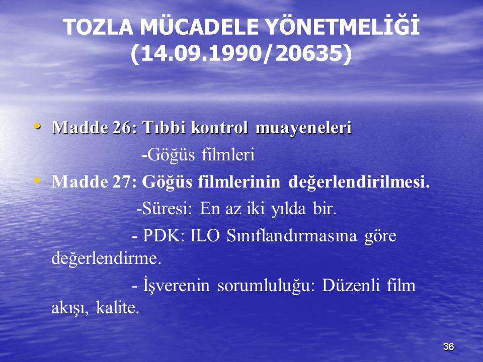 36 TOZLA MÜCADELE YÖNETMELİĞİ (14.09.1990/20635) Madde 26: Tıbbi kontrol muayeneleri Madde 26: Tıbbi kontrol muayeneleri -Göğüs filmleri Madde 27: Göğ
