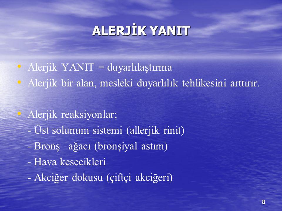 8 ALERJİK YANIT Alerjik YANIT = duyarlılaştırma Alerjik bir alan, mesleki duyarlılık tehlikesini arttırır. Alerjik reaksiyonlar; - Üst solunum sistemi