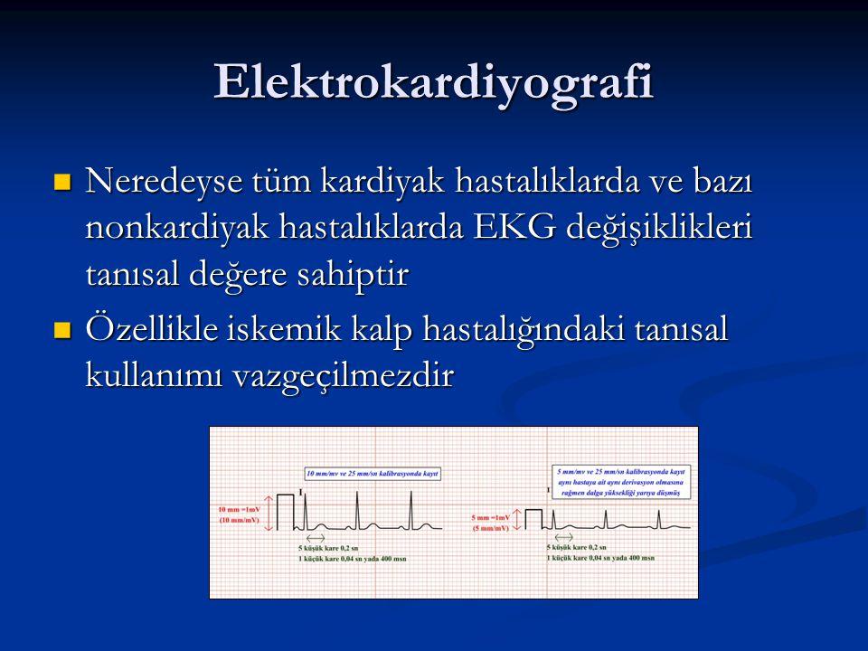 Elektrokardiyografi Neredeyse tüm kardiyak hastalıklarda ve bazı nonkardiyak hastalıklarda EKG değişiklikleri tanısal değere sahiptir Neredeyse tüm ka