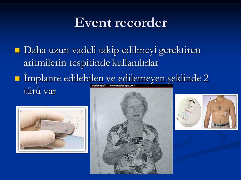 Event recorder Daha uzun vadeli takip edilmeyi gerektiren aritmilerin tespitinde kullanılırlar Daha uzun vadeli takip edilmeyi gerektiren aritmilerin