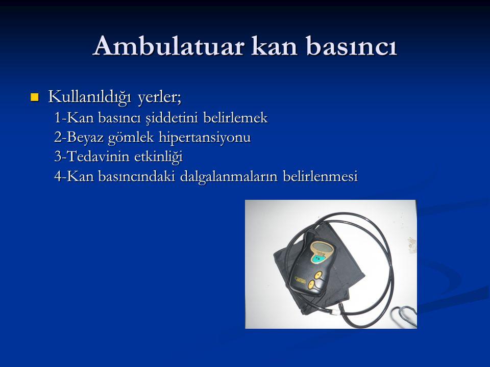 Ambulatuar kan basıncı Kullanıldığı yerler; Kullanıldığı yerler; 1-Kan basıncı şiddetini belirlemek 2-Beyaz gömlek hipertansiyonu 3-Tedavinin etkinliğ