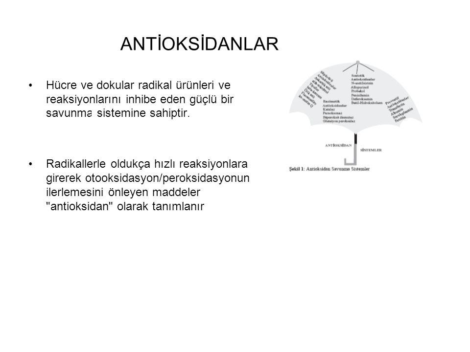 ANTİOKSİDANLAR Hücre ve dokular radikal ürünleri ve reaksiyonlarını inhibe eden güçlü bir savunma sistemine sahiptir.