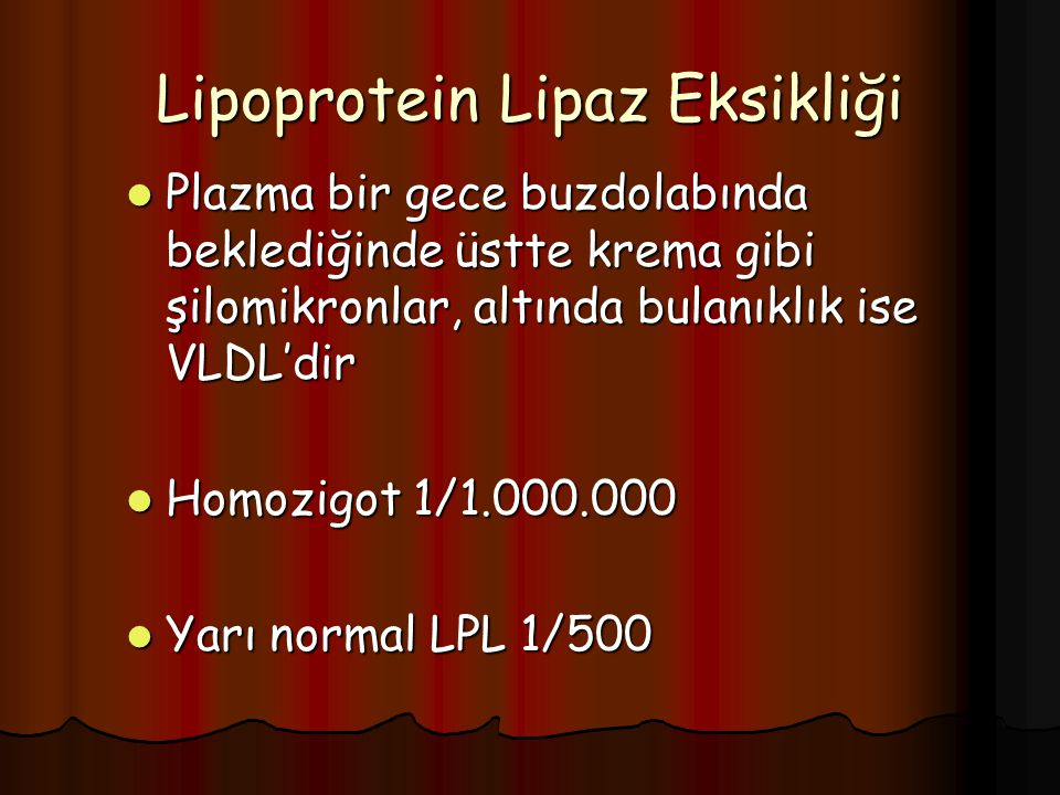 Lipoprotein Lipaz Eksikliği Plazma bir gece buzdolabında beklediğinde üstte krema gibi şilomikronlar, altında bulanıklık ise VLDL'dir Plazma bir gece