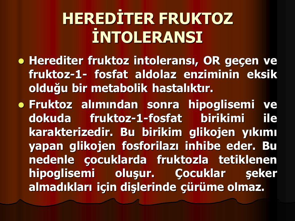 HEREDİTER FRUKTOZ İNTOLERANSI Herediter fruktoz intoleransı, OR geçen ve fruktoz-1- fosfat aldolaz enziminin eksik olduğu bir metabolik hastalıktır. H