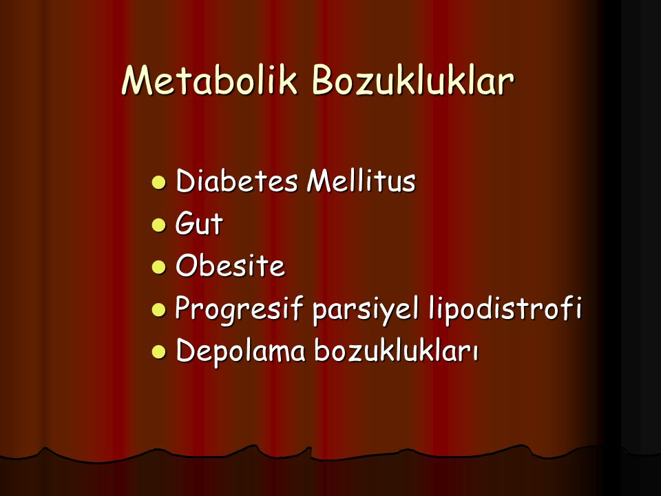 Metabolik Bozukluklar Diabetes Mellitus Diabetes Mellitus Gut Gut Obesite Obesite Progresif parsiyel lipodistrofi Progresif parsiyel lipodistrofi Depo