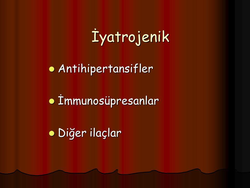 İyatrojenik Antihipertansifler Antihipertansifler İmmunosüpresanlar İmmunosüpresanlar Diğer ilaçlar Diğer ilaçlar