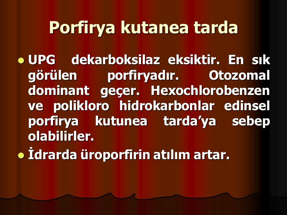 Porfirya kutanea tarda UPG dekarboksilaz eksiktir.