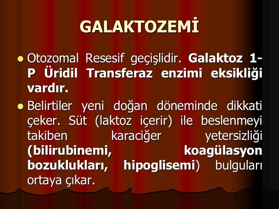 GALAKTOZEMİ Otozomal Resesif geçişlidir. Galaktoz 1- P Üridil Transferaz enzimi eksikliği vardır. Otozomal Resesif geçişlidir. Galaktoz 1- P Üridil Tr