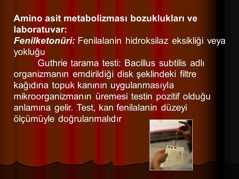 Amino asit metabolizması bozuklukları ve laboratuvar: Fenilketonüri: Fenilalanin hidroksilaz eksikliği veya yokluğu Guthrie tarama testi: Bacillus sub