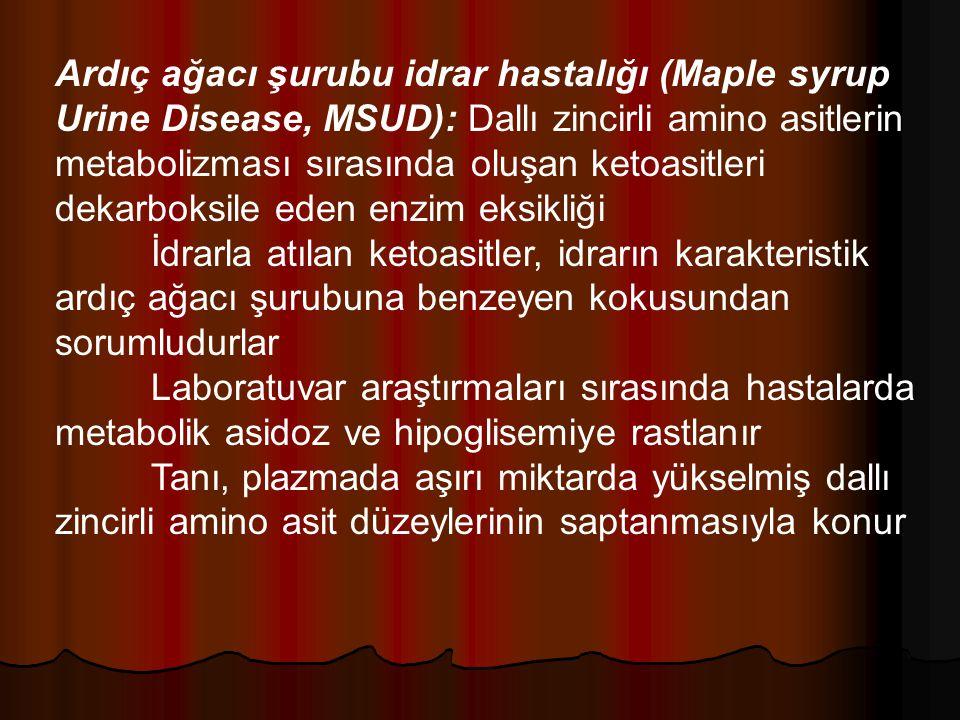 Ardıç ağacı şurubu idrar hastalığı (Maple syrup Urine Disease, MSUD): Dallı zincirli amino asitlerin metabolizması sırasında oluşan ketoasitleri dekar