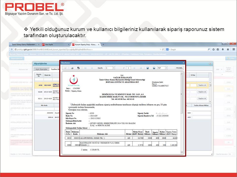  Yetkili olduğunuz kurum ve kullanıcı bilgileriniz kullanılarak sipariş raporunuz sistem tarafından oluşturulacaktır.