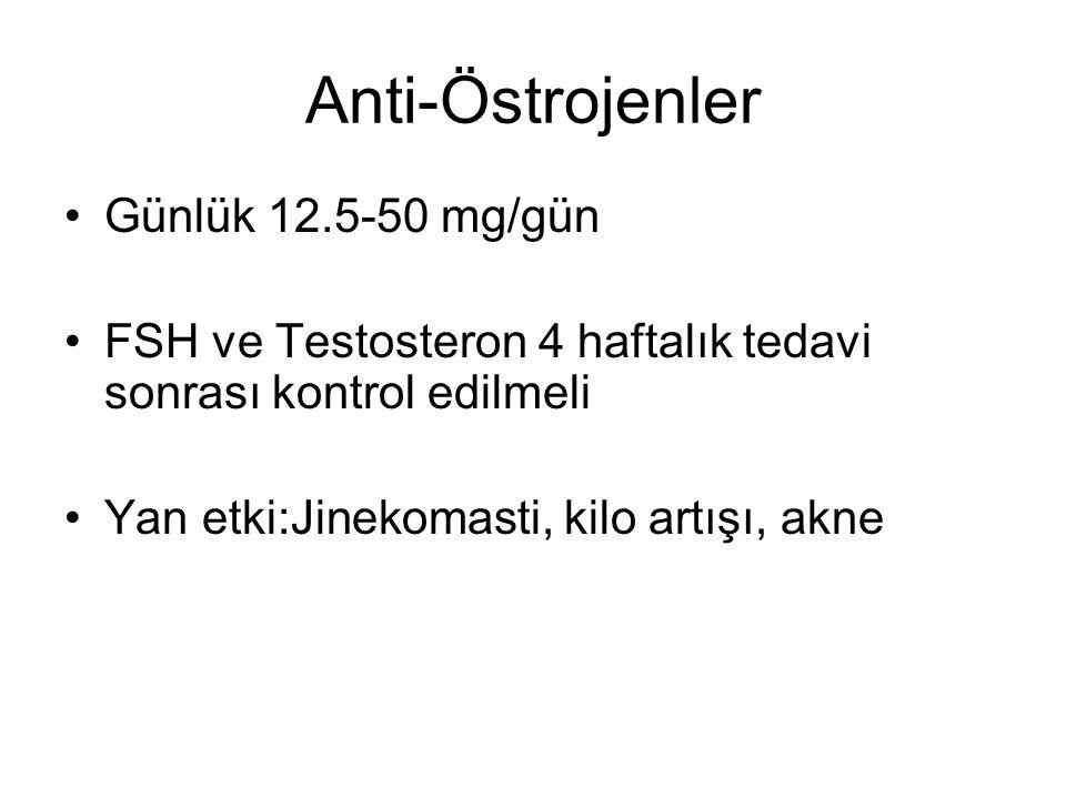 Anti-Östrojenler Günlük 12.5-50 mg/gün FSH ve Testosteron 4 haftalık tedavi sonrası kontrol edilmeli Yan etki:Jinekomasti, kilo artışı, akne