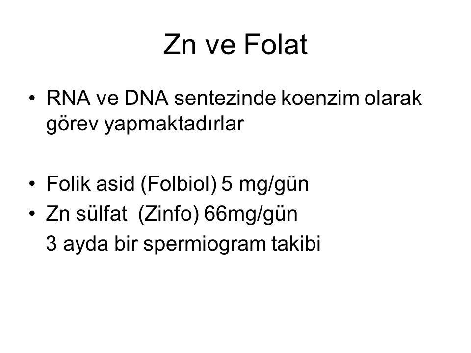 Zn ve Folat RNA ve DNA sentezinde koenzim olarak görev yapmaktadırlar Folik asid (Folbiol) 5 mg/gün Zn sülfat (Zinfo) 66mg/gün 3 ayda bir spermiogram takibi