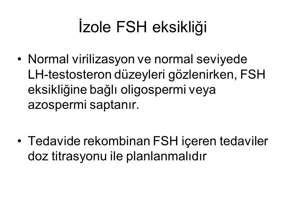 İzole FSH eksikliği Normal virilizasyon ve normal seviyede LH-testosteron düzeyleri gözlenirken, FSH eksikliğine bağlı oligospermi veya azospermi saptanır.