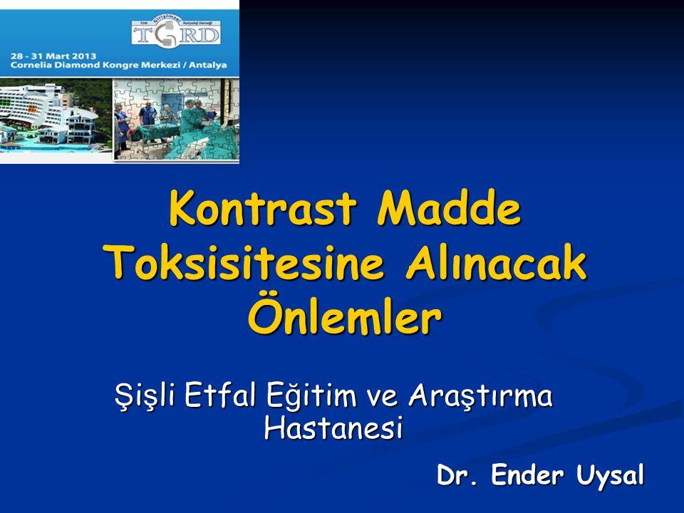 Kontrast Madde Toksisitesine Alınacak Önlemler Dr. Ender Uysal Dr. Ender Uysal Ş i ş li Etfal E ğ itim ve Ara ş tırma Hastanesi