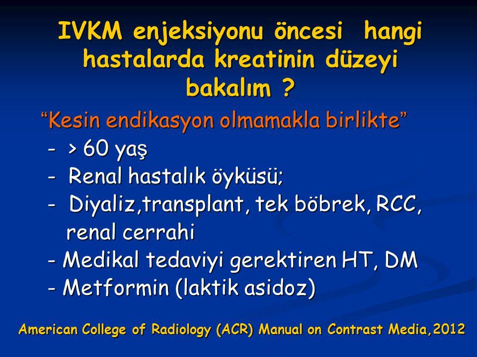 """IVKM enjeksiyonu öncesi hangi hastalarda kreatinin düzeyi bakalım ? """"Kesin endikasyon olmamakla birlikte"""" - > 60 ya ş - > 60 ya ş - Renal hastalık öyk"""