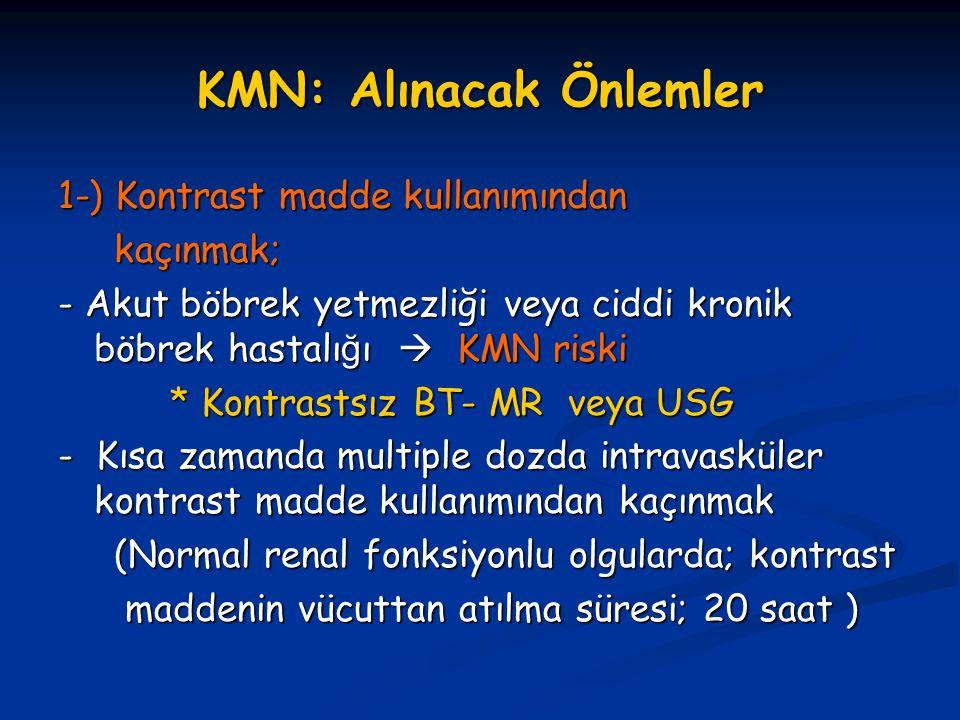 KMN: Alınacak Önlemler 1-) Kontrast madde kullanımından kaçınmak; kaçınmak; - Akut böbrek yetmezliği veya ciddi kronik böbrek hastalı ğ ı  KMN riski
